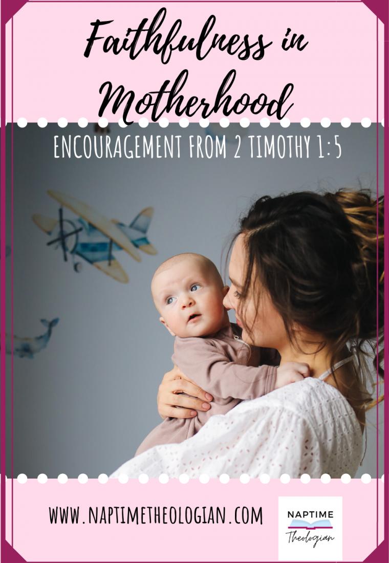 Motherhood Matters! | Faithfulness in Motherhood from 2 Timothy 1:5