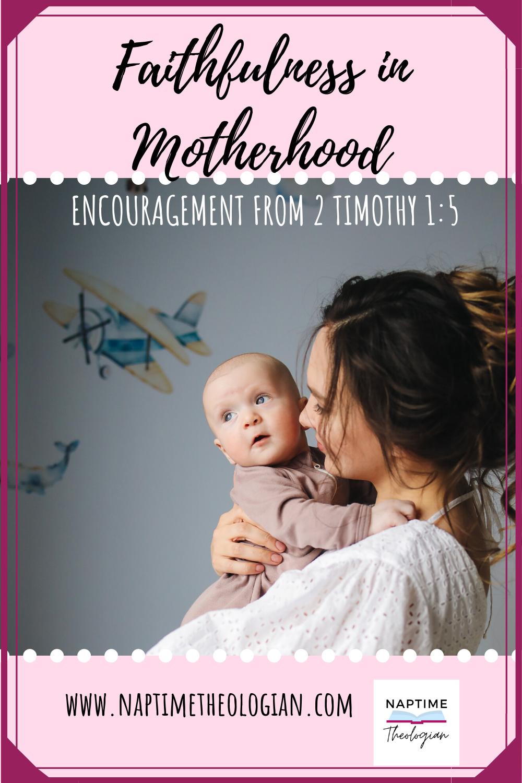 Motherhood Matters!   Faithfulness in Motherhood from 2 Timothy 1:5