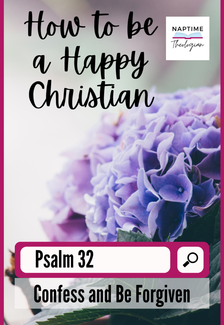 How to Be A Happy Christian: Confess Your Sin | Psalm 32